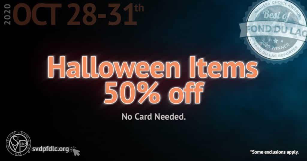 10/28/20 thru 10/31/20: Halloween Items 50% Off Sale.